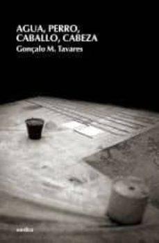 Online ebook pdf descarga gratuita AGUA, PERRO, CABALLO, CABEZA (Spanish Edition) de GONÇALO M. TAVARES MOBI PDF 9788496457461