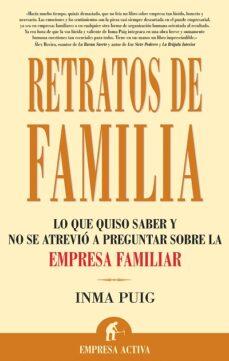retratos de familia : lo que quiso saber y no se atrevio a pregun tar sobre la empresa familiar-inma puig santos-9788496627161