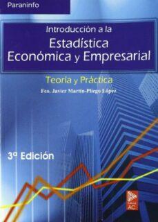introduccion a la estadistica economica y empresarial: teoria y p ractica (3ª ed.)-javier martin-pliego lopez-9788497323161