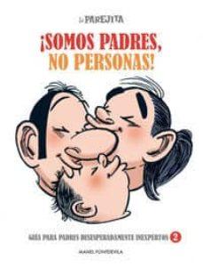 la parejita ¡somos padres, no personas!: guia para padres desespe radamente inexpertos 2-manel fontdevila-9788497416061