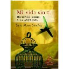 Costosdelaimpunidad.mx Mi Vida Sin Ti: Diciendo Adios A La Anorexia Image