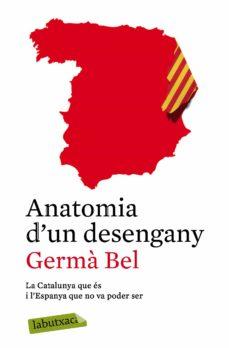 anatomia d un desengany: la catalunya que es i l espanya que no va poder ser-germa bel-9788499309361