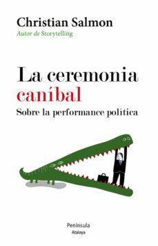 la ceremonia caníbal. sobre la performance política (ebook)-christian salmon-9788499425061