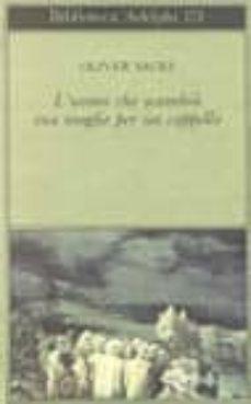 Descarga gratuita de libros para ipad. L UOMO CHE SCAMBIO SUA MOGLIE PER UN CAPPELLO PDF 9788845902161 de OLIVER SACKS