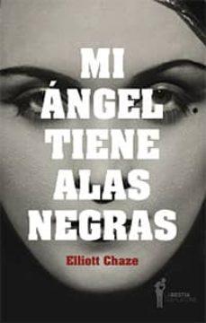 Descargar libros electrónicos de Google Books en línea MI ANGEL TIENE ALAS NEGRAS 9789871739561 PDF de ELLIOT CHAZE