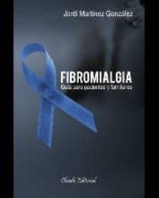 Descargar ebook desde google books mac os FIBROMIALGIA, GUIA PARA PACIENTES Y FAMILIARES en español 9789895105861