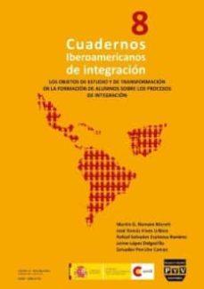 Chapultepecuno.mx Cuadernos Iberoamericanos De Integracion Nº 8: Los Objetos De Est Udio Y De Transformacion En La Formacion De Alumnos Sobre Los Procesos De Integracion Image