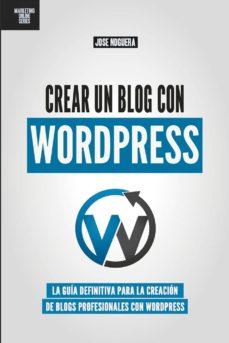 crear un blog con wordpress: la guia definitiva para la creacion de webs profesionales con wordpress-jose noguera-9781511580571