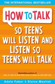 how to talk so teens will listen & listen so teens will talk-adele faber-9781853408571