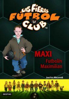las fieras futbol club 7 : maxi futbolin maximilian-joachim masannek-9788408065371