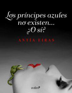 los príncipes azules no existen... ¿o sí? (ebook)-antia eiras-9788408160571