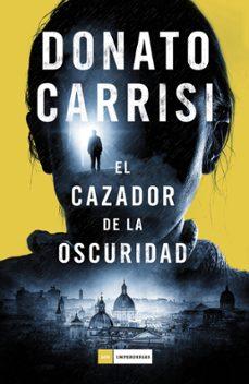 Libros google descargar pdf EL CAZADOR DE LA OSCURIDAD (SERIE MARCUS & SANDRA 2) 9788416261871 de DONATO CARRISI PDB (Spanish Edition)