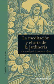 la meditacion y el arte de la jardineria: las semillas de la conciencia plena-ark redwood-9788416854271