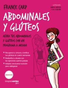 abdominales y glúteos: afina tus abdominales y glúteos con un programa a medida-france carp-9788416972371