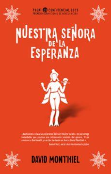 Leer libros en línea para descargar gratis NUESTRA SEÑORA DE LA ESPERANZA. GANADORA DEL PREMIO INTERNACIONAL DE NOVELA NEGRA L H CONFIDENCIAL 2019