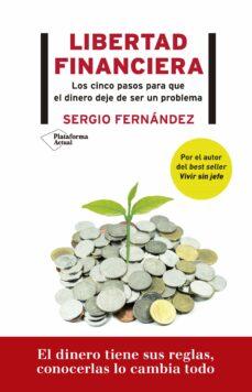 Descargar LIBERTAD FINANCIERA: LOS 5 PASOS PARA QUE EL DINERO DEJE DE SER UN PROBLEMA gratis pdf - leer online