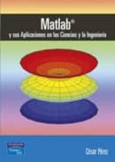 Descargar MATLAB Y SUS APLICACIONES EN LAS CIENCIAS Y LA INGENIERIA gratis pdf - leer online