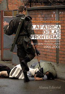 la fabrica de las fronteras: guerras de secesion yugoslavas 1991- 2001-francisco veiga-9788420664071