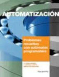 automatizacion: problemas resueltos con automatas programables-sebastian moreno-juan pedro romera ramirez-j. antonio lorite-9788428320771