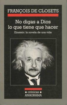 Inmaswan.es No Digas A Dios Lo Que Tiene Que Hacer: Einstein, La Novela De Un A Vida Image