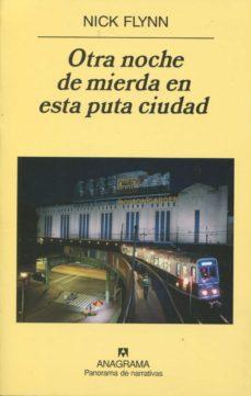 Mobi ebooks descargar gratis OTRA NOCHE DE MIERDA EN ESTA PUTA CIUDAD 9788433974471 PDB de NICK FLYNN