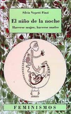 el niño de la noche: hacerse mujer, hacerse madre-silvia vegetti finzi-9788437611471