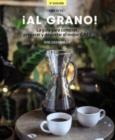 ¡al grano! la guía para comprar, preparar y degustar el mejor caf é (edición actualizada y ampliada)-kim ossenblok-9788441540071