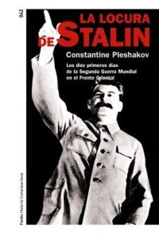 Vinisenzatrucco.it La Locura De Stalin: Los Diez Primeros Dias Del Frente Oriental D E La Segunda Guerra Mundial Image