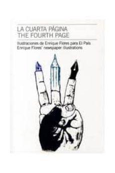 LA CUARTA PAGINA = THE FOURTH PAGE (ILUSTRACIONES DE ENRIQUE FLOR ES PARA EL PAIS) - ENRIQUE FLORES | Triangledh.org
