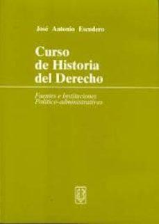 Descargar CURSO DE HISTORIA DEL DERECHO: FUENTES E INSTITUCIONES POLITICO-A DMINISTRATIVAS gratis pdf - leer online