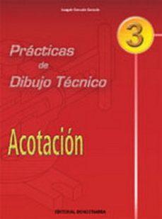 practicas de dibujo tecnico 3: acotacion (eso. ciclos formativos)-joaquin gonzalo gonzalo-9788470633171