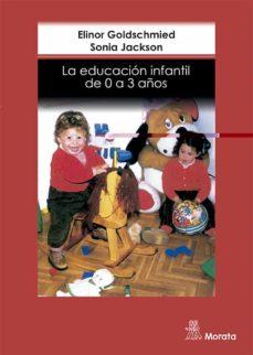 la educacion infantil de los 0 a los 3 años-e. goldschmied-s. jackson-9788471124371