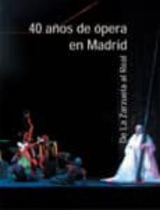 Descargar 40 AÃ'OS DE OPERA EN MADRID: DE LA ZARZUELA AL REAL gratis pdf - leer online