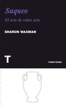 saqueo: el arte de robar arte-sharon waxman-9788475069371
