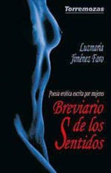 Descargas gratuitas de ordenadores BREVIARIO DE LOS SENTIDOS: POESIA EROTICA ESCRITA POR MUJERES de LUZMARIA JIMENEZ FARO 9788478392971