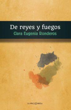 DE REYES Y FUEGOS - CLARA EUGENIA RONDEROS | Adahalicante.org