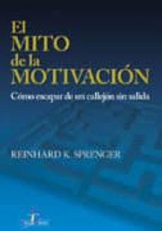 el mito de la motivacion: como escapar de un callejon sin salida-reinhard k. sprenger-9788479786571