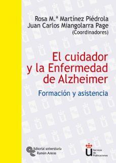 el cuidador y la enfermedad de alzheimer: formacion y asistencia-j. c. miangolarra page-rosa maria martinez piedrola-9788480047371