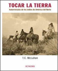 tocar la tierra: autorretratos de los indios de america del norte-teri mcluhan-9788480635271