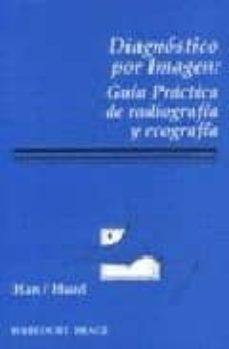 Encuentroelemadrid.es Diagnostico Por Imagen: Guia Practica De Radiografia Y Ecografia Image
