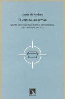 el voto de las armas: golpes de estado en el sistema internaciona l a lo largo del siglo xx-jesus de andres-9788483191071