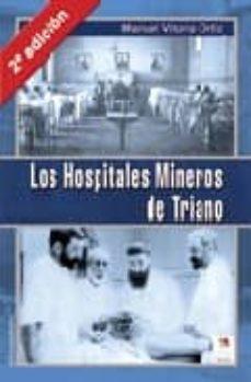 Libros en línea gratis sin descarga leer en línea LOS HOSPITALES MINEROS DE TRIANO 9788489212671 de VITORIA ORTIZ MANUEL