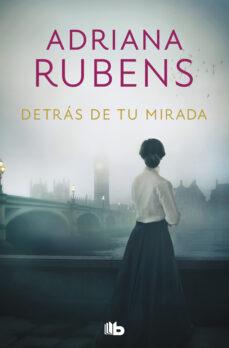 Descargas gratuitas kindle libros DETRÁS DE TU MIRADA (Spanish Edition) CHM PDF FB2 de ADRIANA RUBENS 9788490708071