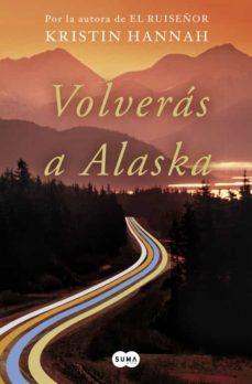 volverás a alaska-kristin hannah-9788491292371