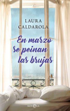 Descargas gratuitas de libros para ipod. EN MARZO SE PEINAN LAS BRUJAS PDF PDB de LAURA CALDAROLA (Spanish Edition) 9788491645771