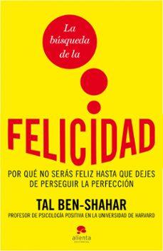 la busqueda de la felicidad: por que no seras feliz hasta que dej es de perseguir la perfeccion-tal ben-shahar-9788492414871