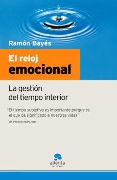 el reloj emocional: la gestion del tiempo interior-ramon bayes-9788493521271