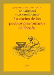lo sagrado y lo abominable: la cocina de los pueblos prerromanos de españa-joan santacana-9788497045971