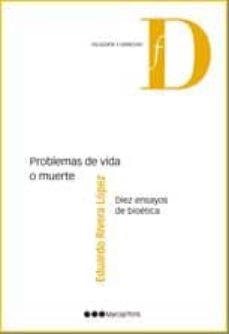 Descargar nuevos ebooks gratuitos en línea PROBLEMAS DE VIDA O MUERTE: DIEZ ENSAYOS DE BIOETICA (Literatura española)