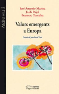 valors emergents a europa-jose antonio marina-jordi pujol-francesc torralba-9788497797771